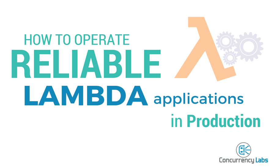 How to operate reliable AWS Lambda applications in